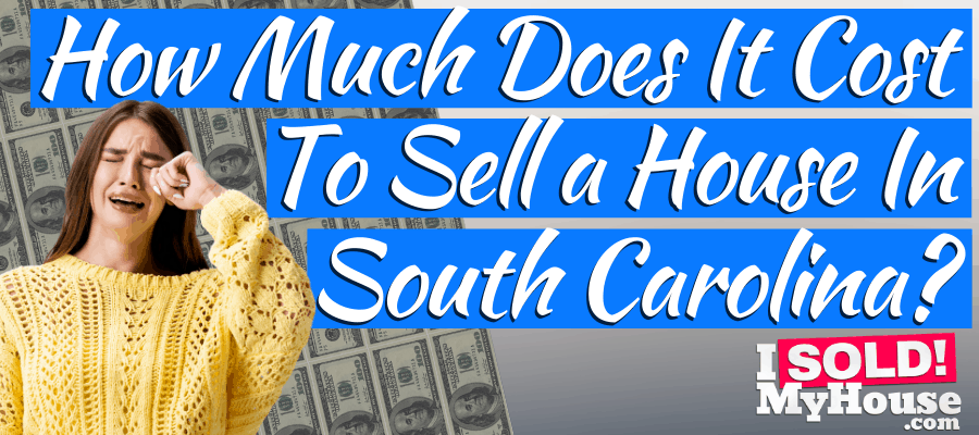 picture of our guide to home selling costs in south carolina
